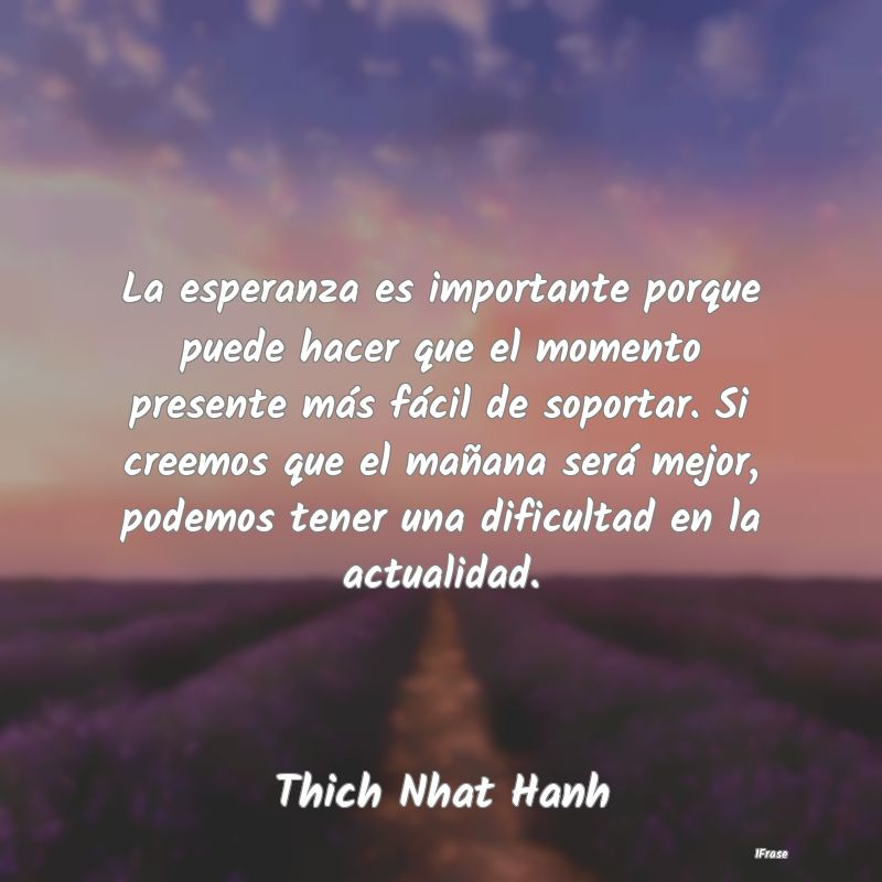 Frases de Thich Nhat Hanh - La esperanza es importante porque puede